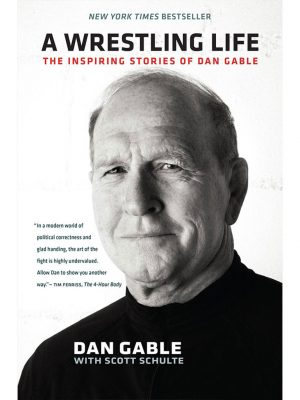 A Wrestling Life: The Inspiring Stories of Dan Gable Book Cover